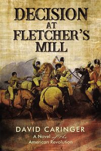 decision-at-fletchers-mill-a-novel-of-the-american-revolution
