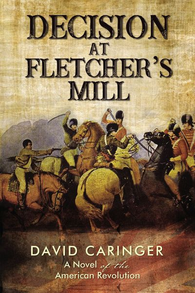 Decision At Fletcher's Mill: A Novel Of The American Revolution