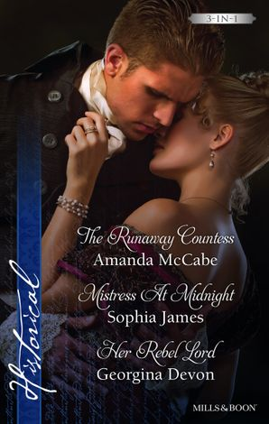 The Runaway Countess/Mistress At Midnight/Her Rebel Lord