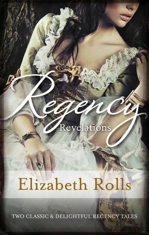 Regency Revelations/The Chivalrous Rake/His Lady Mistress