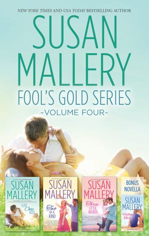 Susan Mallery Fool's Gold Series Volume Four/Halfway There/Just One Kiss/Two Of A Kind/Three Little Words