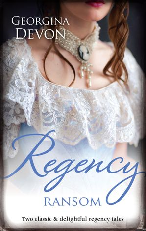 Regency Ransom/The Rogue's Seduction/Her Rebel Lord