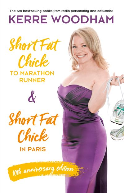 Short Fat Chick to Marathon Runner 10th Anniversary Edition