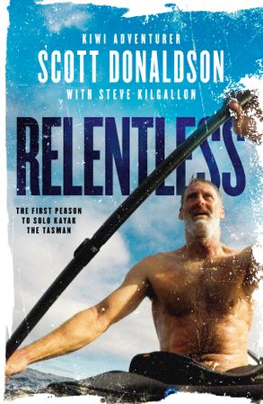 Cover image - Relentless: A Story of Grit and Endurance from the First Person to Kayak the Tasman Solo