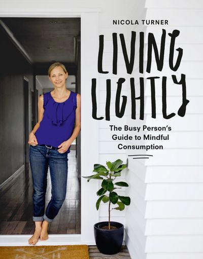 Living Lightly: The Busy Person's Guide to Mindful Consumption