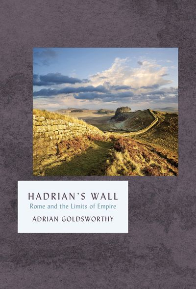 Hadrian's Wall: Rome And The Limits Of Empire