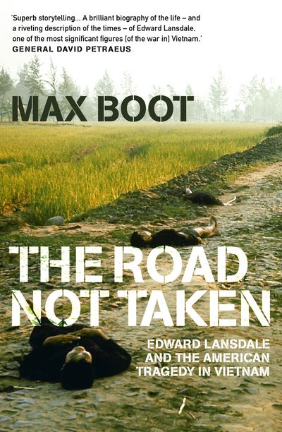Road Not Taken: Edward Lansdale And The American Tragedy In Vietnam