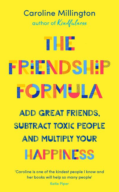 The Friendship Formula: A Modern Guide To Friendship In All Its Forms