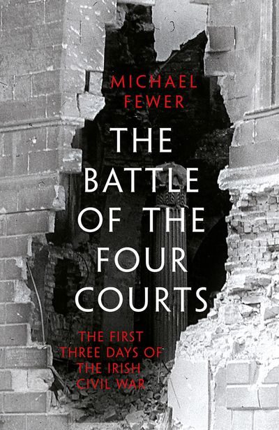 Battle Of The Four Courts: The First Three Days Of The Irish Civil War