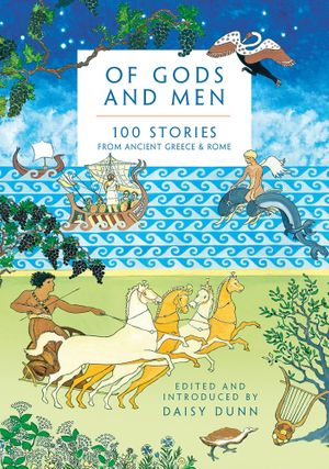 Of Gods And Men: 100 Stories From Classical Literature