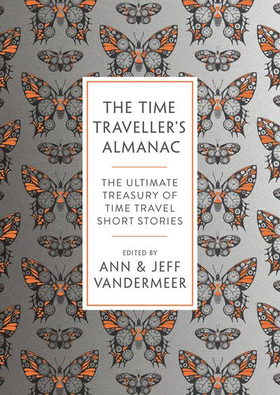 Time Traveller's Almanac: The Ultimate Treasury Of Time Travel Fiction