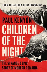 children-of-the-night-the-strange-and-tragic-story-of-modern-romania