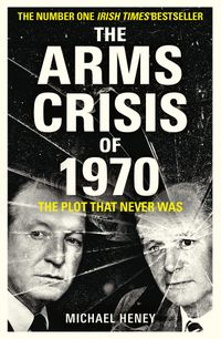 the-arms-crisis-of-1970-the-plot-that-never-was