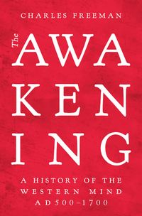 the-awakening-the-history-of-the-western-mind-ad500-ad1700