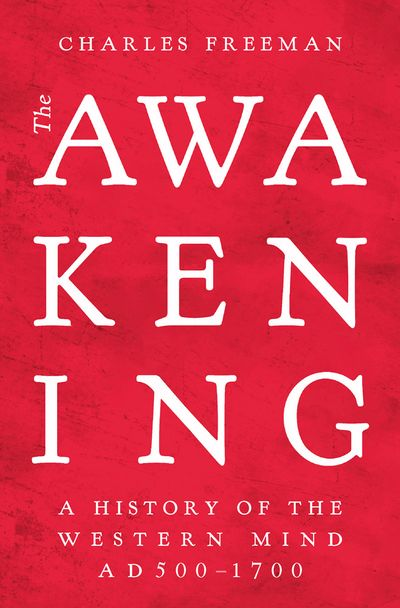 The Awakening: The History Of The Western Mind AD500 - AD1700