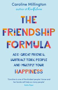 the-friendship-formula-add-great-friends-subtract-toxic-people-and-multiply-your-happiness