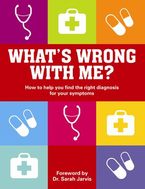 Cover image - What's Wrong With Me? How to Help Your Doctor Help You You