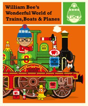 Cover image - William Bee's Wonderful World Of Trains, Boats And Planes