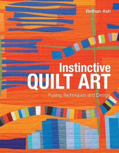 Instinctive Quilt Art: Fusing Techniques and Design