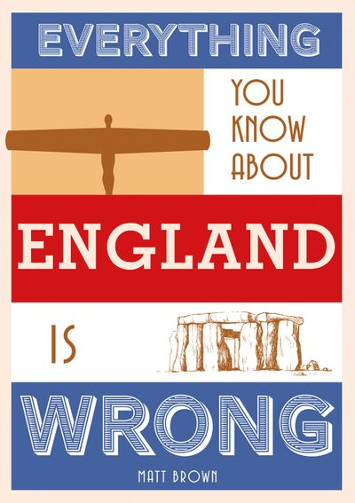 Everything You Know About England Is Wrong
