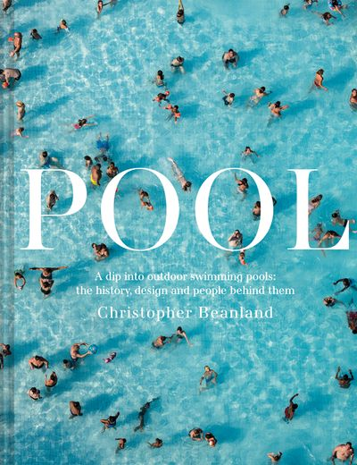 Pool: A Dip Into Outdoor Swimming Pools - The History, Design And PeopleBehind Them