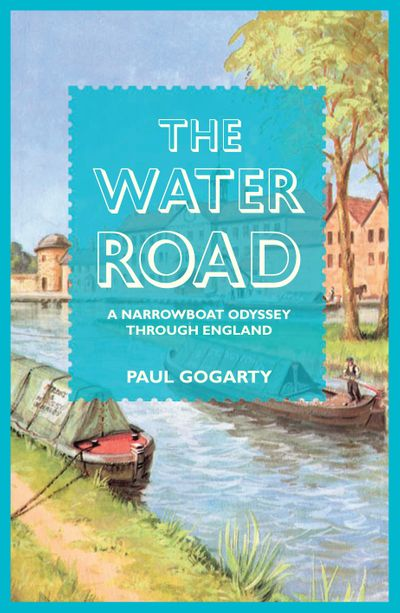 Water Road: An Odyssey by Narrowboat Through England's Waterways