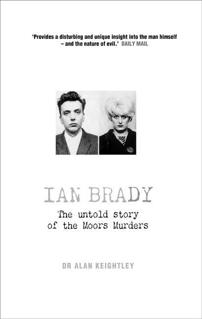 Ian Brady: The Untold Story Of The Moors Murders :HarperCollins