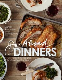 do-ahead-dinners-how-to-feed-friends-and-family-without-the-frenzy
