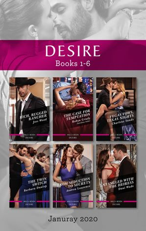 Desire Box Set 1-6 Jan 2020/Rich, Rugged Rancher/The Case for Temptation/Vegas Vows, Texas Nights/The Twin Switch/From Seduction to S