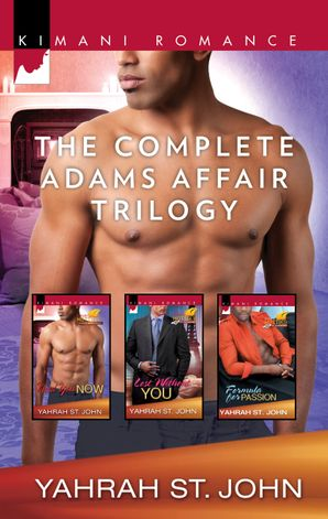 The Complete Adams Affair Trilogy/Need You Now/Lost Without You/Formula for Passion