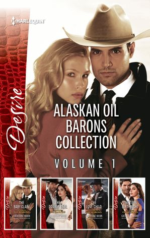 Alaskan Oil Barons Collection Volume 1/The Baby Claim/The Double Deal/The Love Child/The Twin Birthright