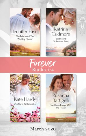Forever Box Set 1-4 March 2020/The Prince and the Wedding Planner/Best Friend to Princess Bride/One Night to Remember/Caribbean Escape with th