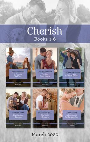 Cherish Box Set 1-6 March 2020/A Promise to Keep/The Best Intentions/A Baby Affair/The Marriage Rescue/The Right Moment/A Bridesmaid to Rememb