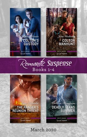 Romantic Suspense Box Set 1-4 March 2020/In Colton's Custody/Colton Manhunt/The Ranger's Reunion Threat/Deadly Texas Summer