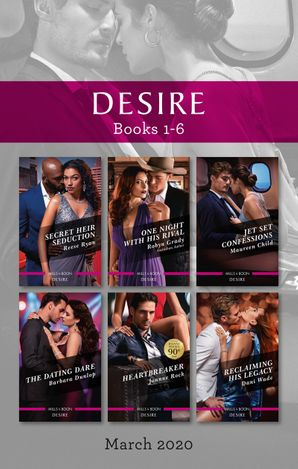 Desire Box Set 1-6 March 2020/Secret Heir Seduction/One Night with His Rival/Jet Set Confessions/The Dating Dare/Heartbreaker/Reclaiming His L