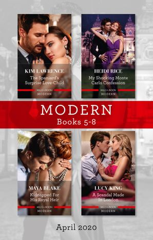 Modern Box Set 5-8 April 2020/The Spaniard's Surprise Love-Child/My Shocking Monte Carlo Confession/Kidnapped for His Royal Heir/A Scandal