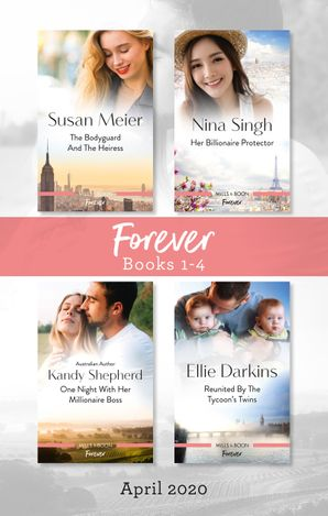 Forever Box Set 1-4/The Bodyguard and the Heiress/Her Billionaire Protector/One Night with Her Millionaire Boss/Reunited by the Tycoon's