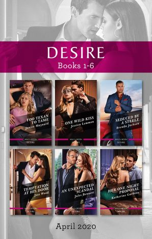 Desire Box Set 1-6 April 2020/Too Texan to Tame/One Wild Kiss/Seduced by a Steele/Temptation at His Door/An Unexpected Scandal/Her One Night
