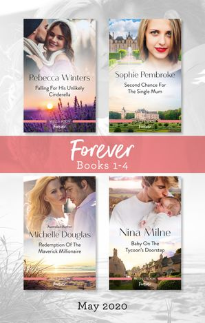 Forever Box Set 1-4 May 2020/Falling for His Unlikely Cinderella/Second Chance for the Single Mum/Redemption of the Maverick Millionaire/Baby o