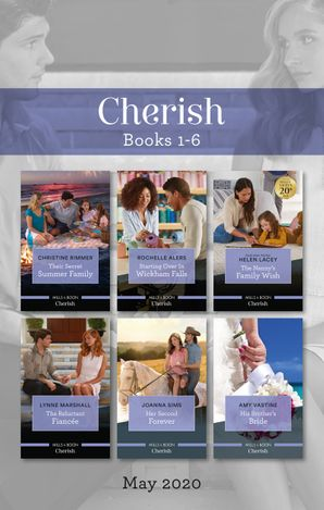 Cherish Box Set 1-6 May 2020/Their Secret Summer Family/Starting Over in Wickham Falls/The Nanny's Family Wish/The Reluctant Fiancée/Her Seco