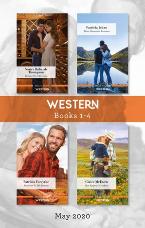 Western Box Set 1-4 May 2020/Betting on a Fortune/Their Mountain Reunion/Rancher to the Rescue/Her Surprise Cowboy