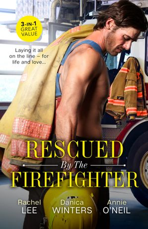 Rescued By The Firefighter/Playing with Fire/Smoke and Ashes/The Firefighter to Heal Her Heart