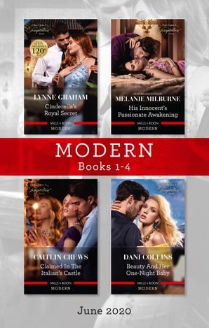 Modern Box Set 1-4 June 2020/Cinderella's Royal Secret/His Innocent's Passionate Awakening/Claimed in the Italian's Castle/Beauty and Her One
