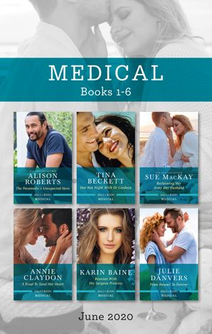 Medical Box Set 1-6 June 2020/The Paramedic's Unexpected Hero/One Hot Night with Dr Cardoza/Reclaiming Her Army Doc Husband/A Rival to Steal