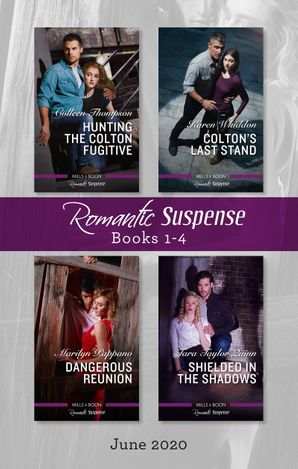 Romantic Suspense Box Set 1-4 June 2020/Hunting the Colton Fugitive/Colton's Last Stand/Dangerous Reunion/Shielded in the Shadows