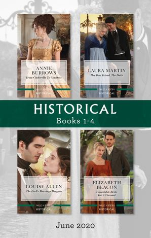 Historical Box Set 1-4 June 2020/From Cinderella to Countess/Her Best Friend, the Duke/The Earl's Marriage Bargain/Unsuitable Bride for a Vis