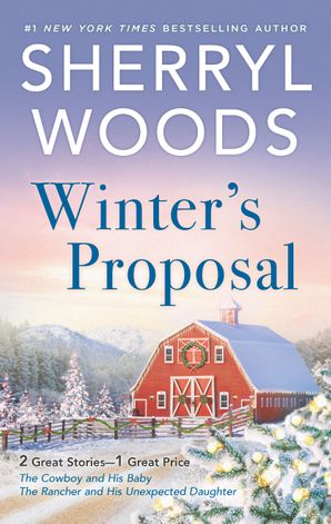 Winter's Proposal/The Cowboy And His Baby/The Rancher And His Unexpected Daughter