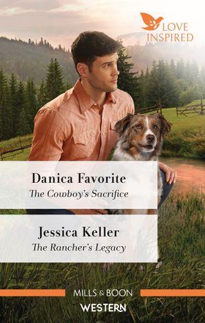 The Cowboy's Sacrifice/The Rancher's Legacy