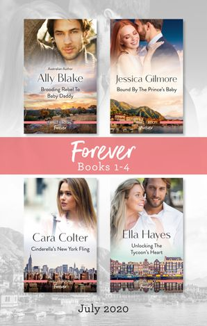 Forever Box Set 1-4 July 2020/Brooding Rebel to Baby Daddy/Bound by the Prince's Baby/Cinderella's New York Fling/Unlocking the Tycoon's Heart