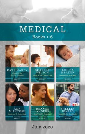 Medical Box Set 1-6 July 2020/Fling with Her Hot-Shot Consultant/Family for the Children's Doc/Healed by His Secret Baby/Best Friend to Doctor